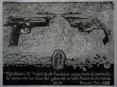 """Thanks to Our Little Virgin of Guadalupe up to now We have Survived the Bullets of out Militarized Government."" ASARO Print, 2007, Kutztown U. Collection."